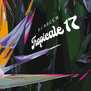 Tropicale 17 - DJ Rocca