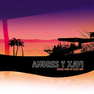 Sounds from The Secret Bar - Andres y Xavi